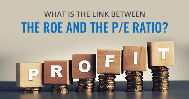 What is the Link Between the ROE and the P/E Ratio?