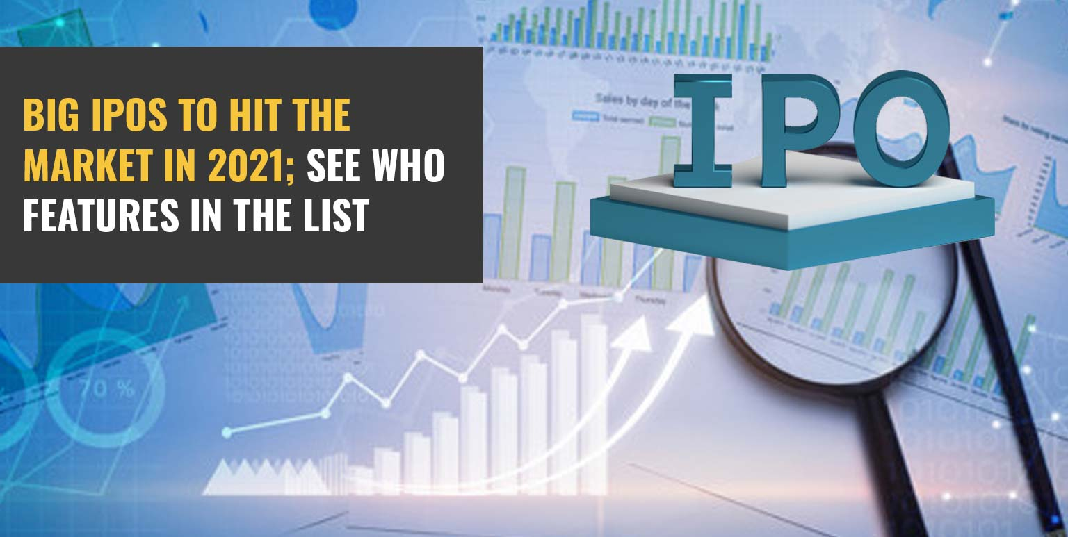 Big IPOs To Hit The Market In 2021; See Who Features In The List