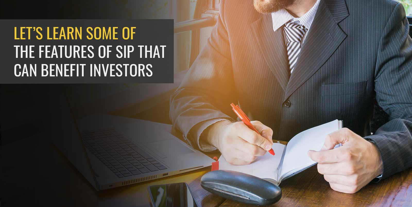 LET'S LEARN SOME OF THE FEATURES OF SIP THAT CAN BENEFIT INVESTORS