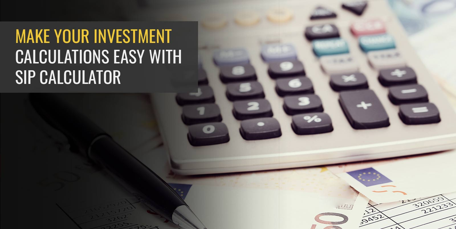 MAKE YOUR INVESTMENT CALCULATIONS EASY WITH SIP CALCULATOR