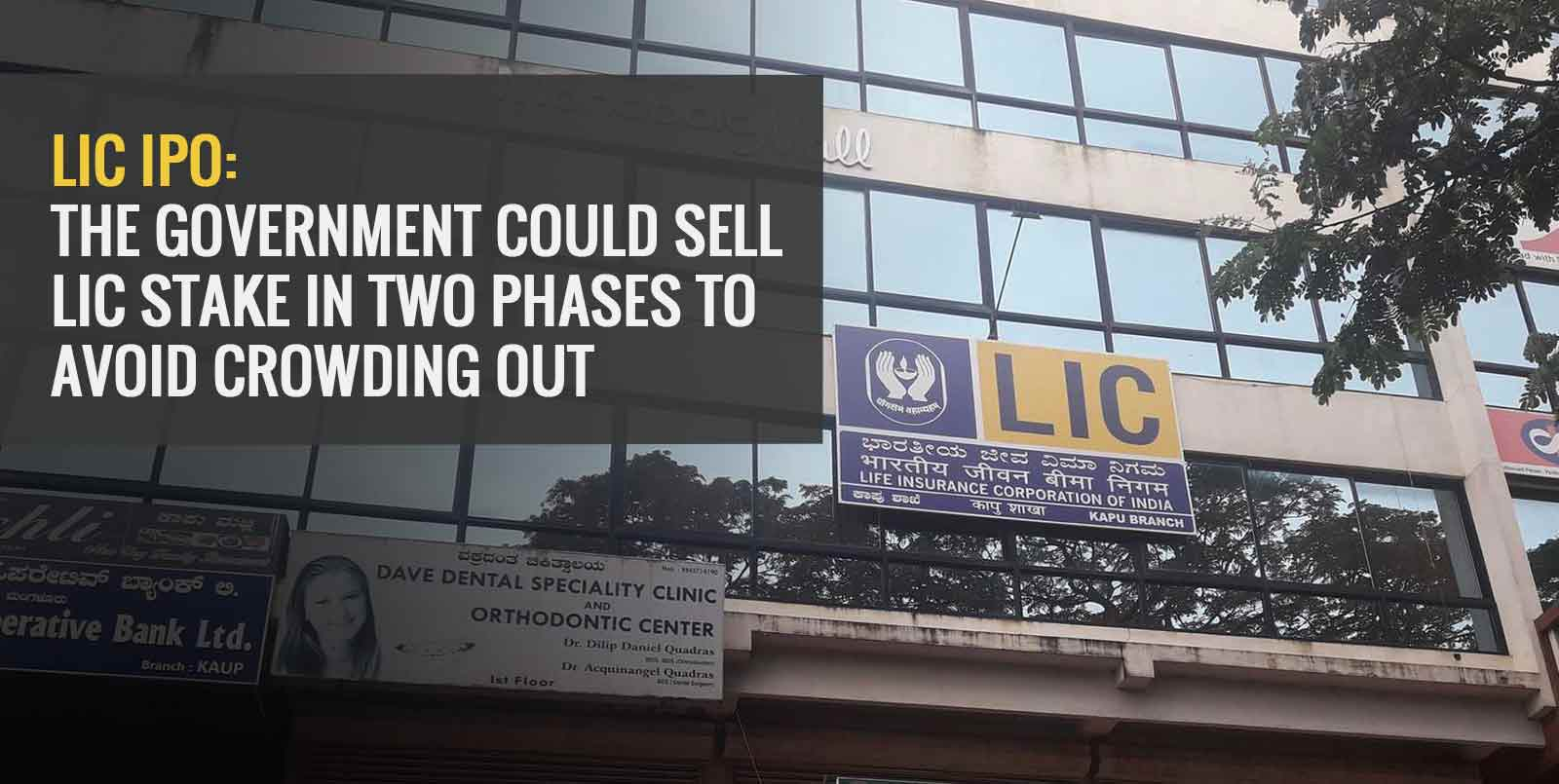 LIC IPO: The Government Could Sell LIC Stake in Two Phases to Avoid Crowding Out