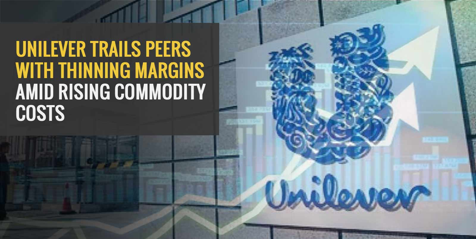 Unilever Trails Peers with Thinning Margins Amid Rising Commodity Costs