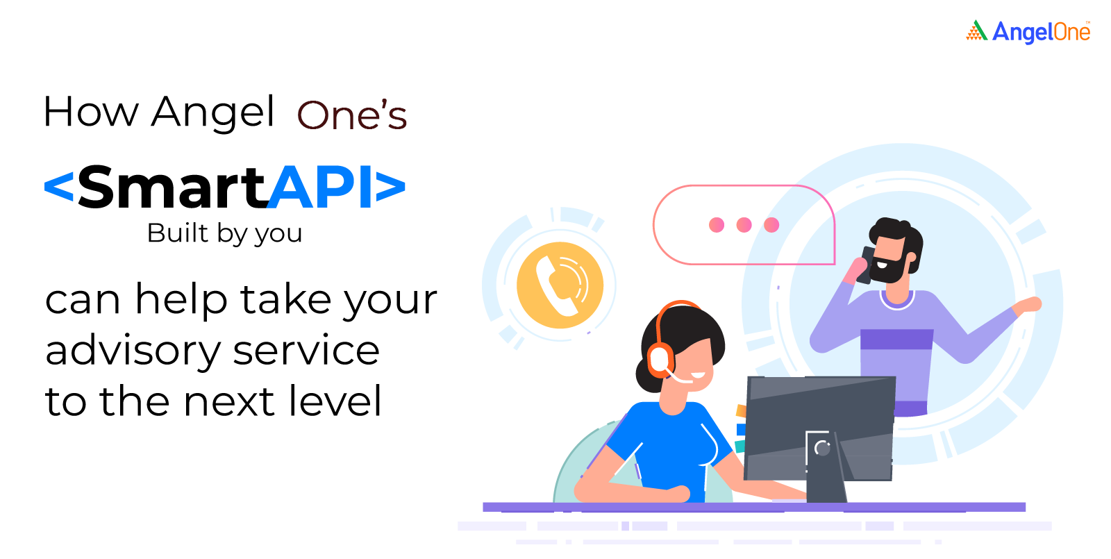 How Angel One's Smart API can help take your advisory service to the next level