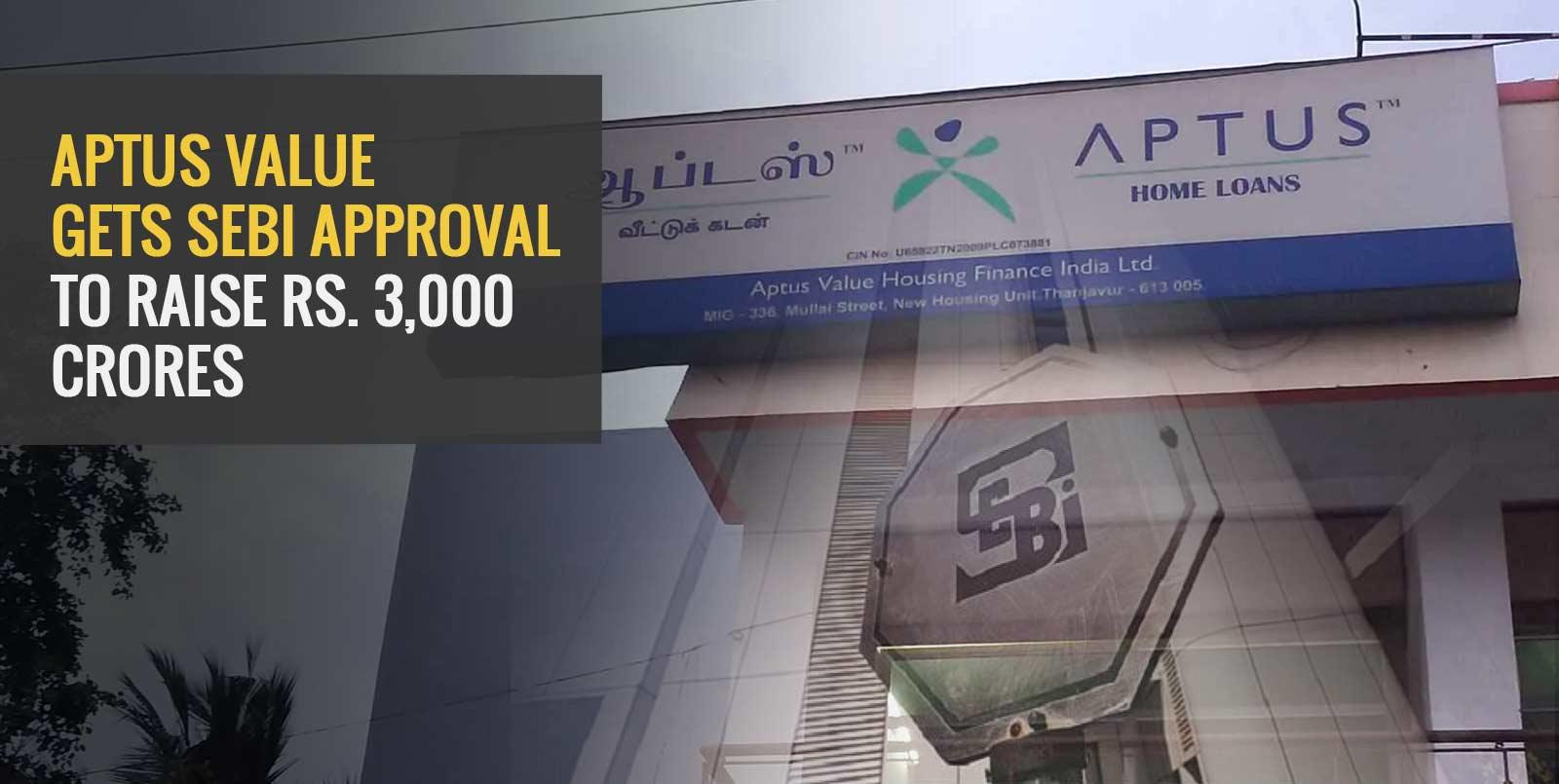 Aptus Value Gets SEBI Approval to Raise Rs. 3,000 Crores