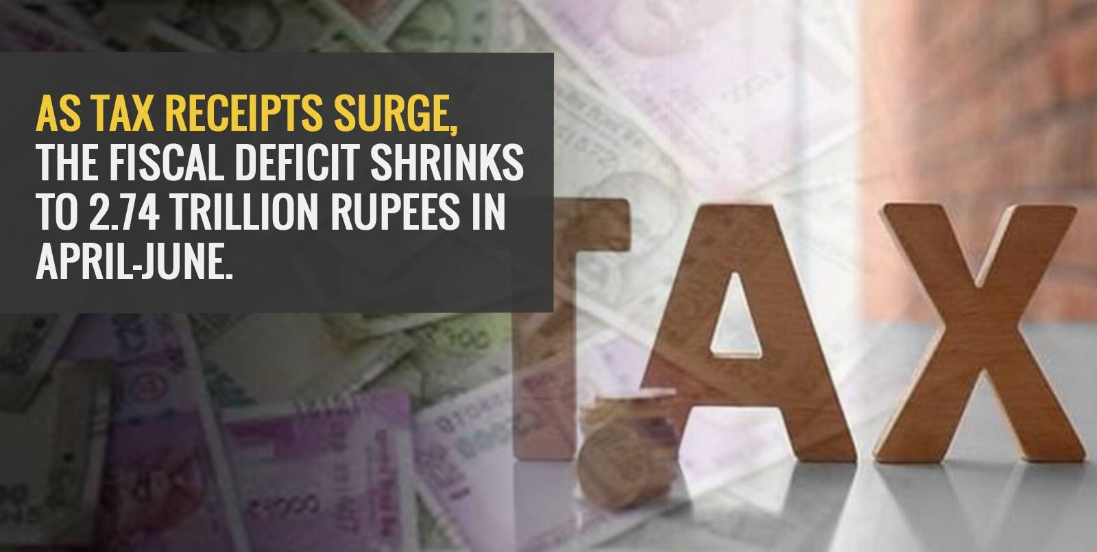 As tax receipts surge, the fiscal deficit shrinks to 2.74 trillion rupees in April-June