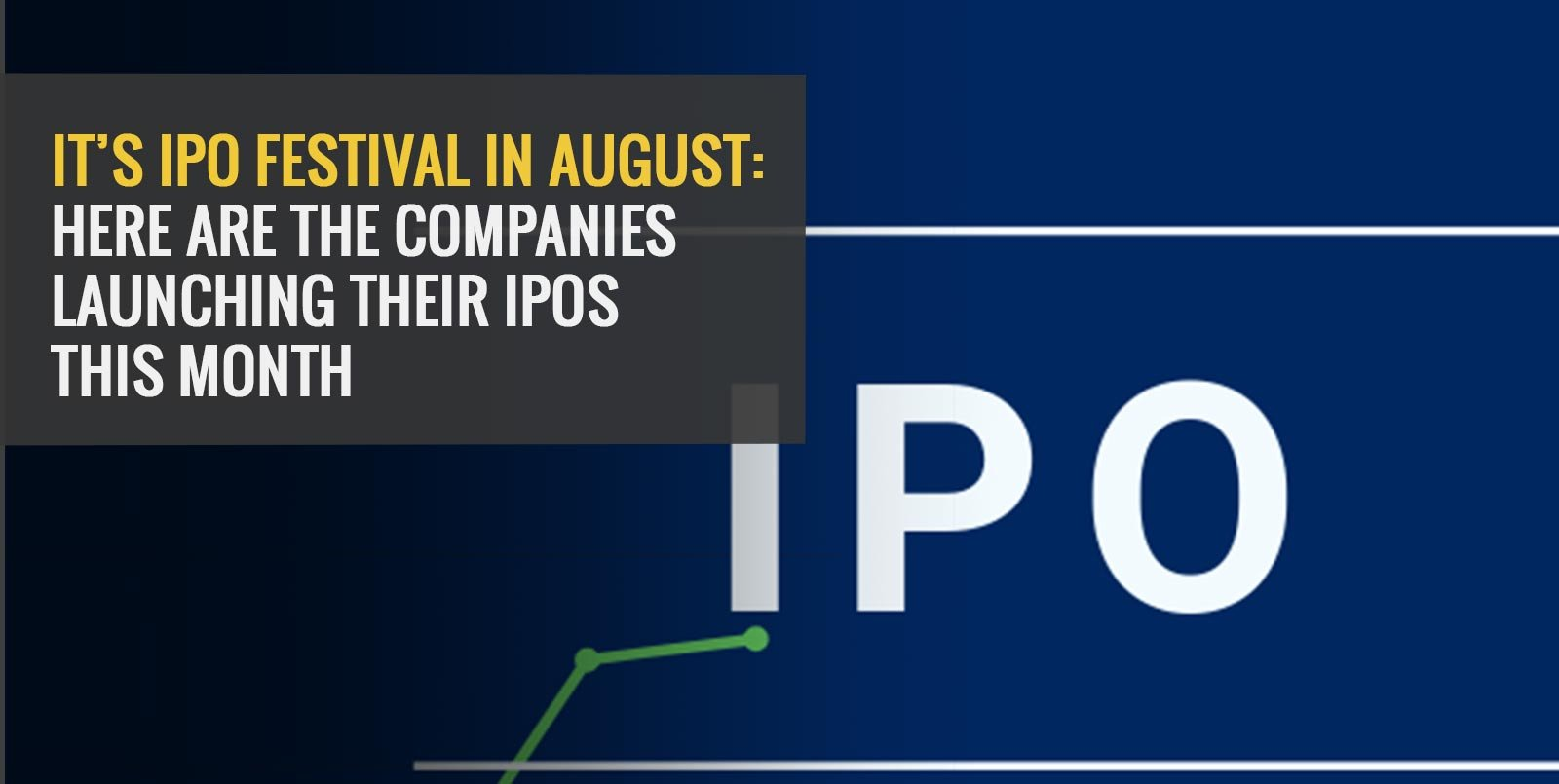 It's IPO Festival in August: Here Are the Companies Launching Their IPOs This Month