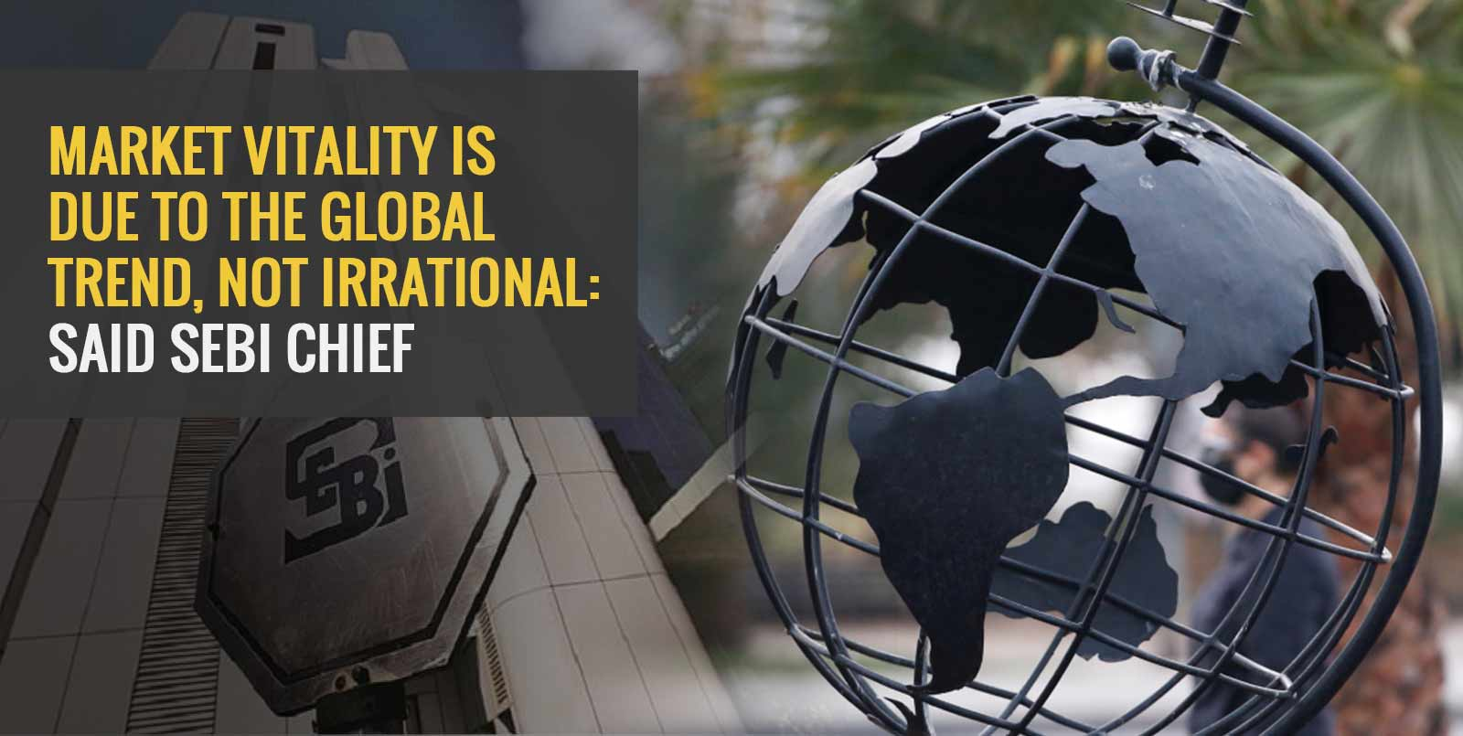 Market Vitality Is Due To The Global Trend, Not Irrational: Said SEBI Chief