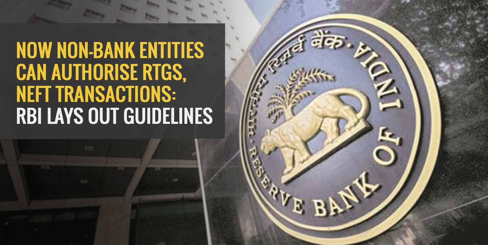 Now Non-Bank Entities Can Authorise RTGS, NEFT Transactions: RBI Lays Out Guidelines